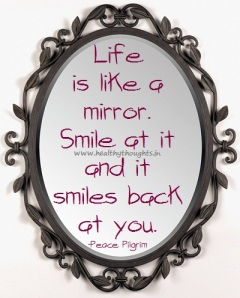If you keep smiling the mirror has no choice but to smile back. Follow your joys and passions!